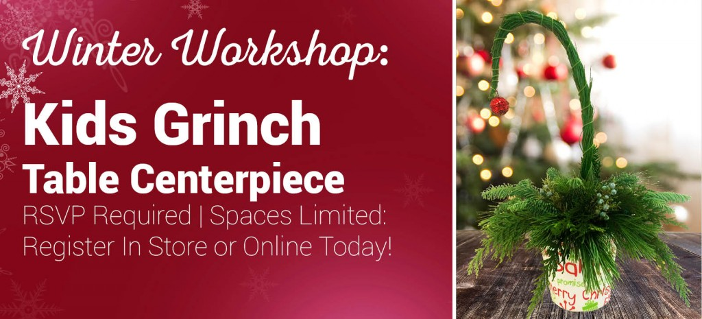 Let the kids create a Grinch inspired table centerpiece during our Make & Take Winter Workshop!