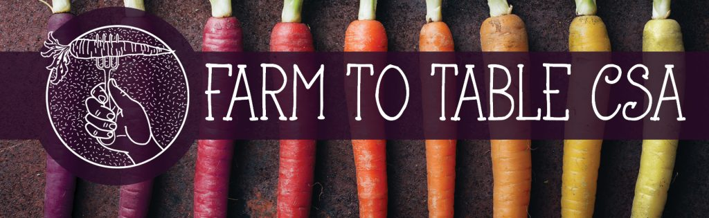 COMMUNITY SUPPORTED AGRICULTURE:                   Farm to Table CSA